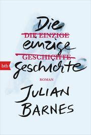 Die einzige Geschichte Barnes, Julian 9783442719532