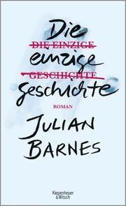 Die einzige Geschichte Barnes, Julian 9783462051544