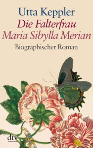 Die Falterfrau Maria Sibylla Merian Keppler, Utta 9783423252294