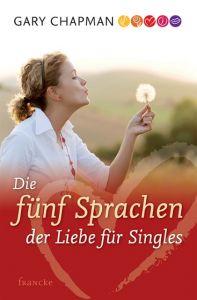 Die fünf Sprachen der Liebe für Singles Chapman, Gary 9783861227366