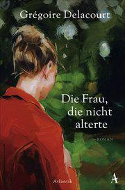 Die Frau, die nicht alterte Delacourt, Grégoire 9783455009965