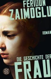 Die Geschichte der Frau Zaimoglu, Feridun 9783596700158
