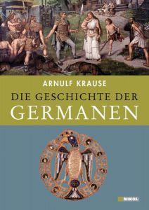 Die Geschichte der Germanen Krause, Arnulf 9783868201840