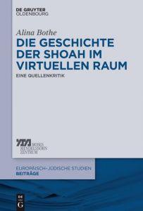 Die Geschichte der Shoah im virtuellen Raum Bothe, Alina 9783110555776