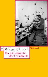 Die Geschichte der Unschärfe Ullrich, Wolfgang 9783803126269