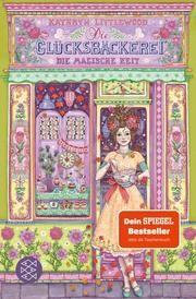 Die Glücksbäckerei - Die magische Zeit Littlewood, Kathryn 9783733503970