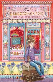 Die Glücksbäckerei - Die magische Schule Littlewood, Kathryn 9783737341653