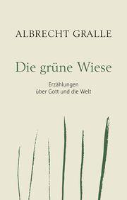 Die grüne Wiese Gralle, Albrecht 9783961401178