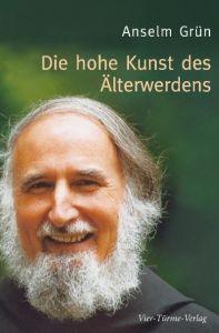 Die hohe Kunst des Älterwerdens Grün, Anselm 9783878686613