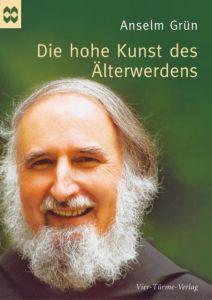 Die hohe Kunst des Älterwerdens Grün, Anselm 9783896803993