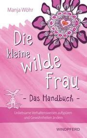 Die kleine wilde Frau - Das Handbuch Wöhr, Manja 9783864102219