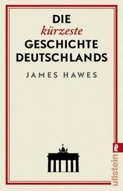 Die kürzeste Geschichte Deutschlands Hawes, James 9783548060439