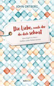 Die Liebe, nach der du dich sehnst Ortberg, John 9783957345646
