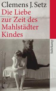 Die Liebe zur Zeit des Mahlstädter Kindes Setz, Clemens J 9783518463352