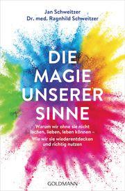 Die Magie unserer Sinne Schweitzer, Jan/Schweitzer, Ragnhild 9783442178261