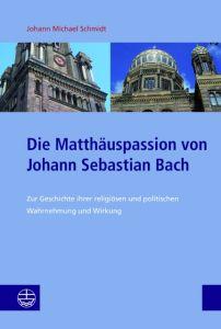 Die Matthäuspassion von Johann Sebastian Bach Schmidt, Johann Michael 9783374054480