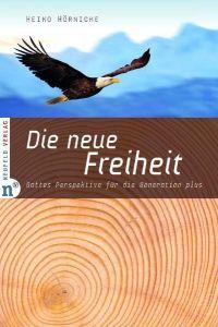 Die neue Freiheit Hörnicke, Heiko 9783862560059