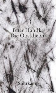 Die Obstdiebin Handke, Peter 9783518427576
