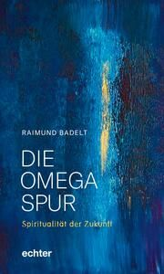 Die Omega-Spur Badelt, Raimund 9783429055967
