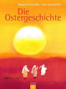 Die Ostergeschichte Schindler, Regine/Gantschev, Ivan 9783579067117