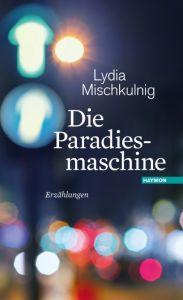 Die Paradiesmaschine Mischkulnig, Lydia 9783709972588