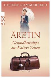 Die Ärztin: Gesundheitstipps aus Kaisers Zeiten Sommerfeld, Helene 9783499002199