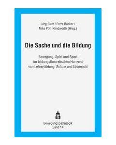 Die Sache und die Bildung Jörg Bietz (Prof. Dr.)/Petra Böcker (Dr.)/Mike Pott-Klindworth (Dr.) 9783834018526