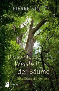 Die spirituelle Weisheit der Bäume Stutz, Pierre/Göppel, Andrea 9783843608756