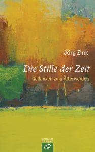 Die Stille der Zeit Zink, Jörg 9783579065809