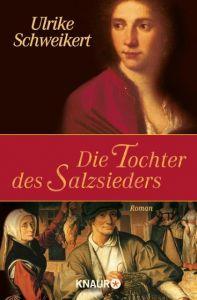 Die Tochter des Salzsieders Schweikert, Ulrike 9783426619223
