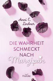Die Wahrheit schmeckt nach Marzipan Lindner, Anni E 9783963622120