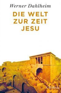 Die Welt zur Zeit Jesu Dahlheim, Werner 9783406715075