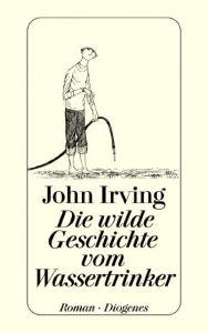 Die wilde Geschichte vom Wassertrinker Irving, John 9783257224450