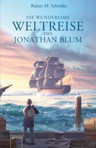 Die wundersame Weltreise des Jonathan Blum Schröder, Rainer M 9783401510194