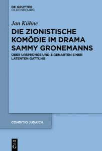 Die zionistische Komödie im Drama Sammy Gronemanns Kühne, Jan 9783110591248
