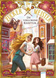 Die Zuckermeister - Die verlorene Rezeptur Voosen, Tanja 9783401605340