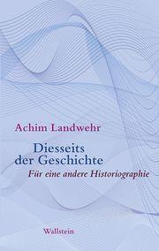 Diesseits der Geschichte Landwehr, Achim 9783835337428