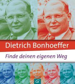 Dietrich Bonhoeffer: Finde deinen eigenen Weg Jo Eckardt 9783579071510