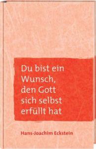 Du bist ein Wunsch, den Gott sich selbst erfüllt hat Eckstein, Hans-Joachim 9783775154215