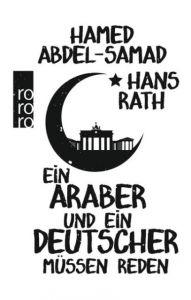 Ein Araber und ein Deutscher müssen reden Rath, Hans/Abdel-Samad, Hamed 9783499631986