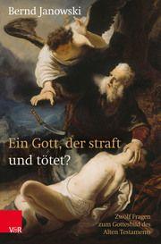 Ein Gott, der straft und tötet? Janowski, Bernd 9783788734718