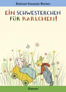 Ein Schwesterchen für Karlchen Berner, Rotraut Susanne 9783446201804