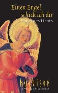 Einen Engel schick ich dir - Engel des Lichts Wöller, Hildegunde/Hufeisen, Hans-Jürgen 9783869172705