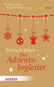 Einfach leben - Der Adventsbegleiter Anselm Grün/Rudolf Walter 9783451006647