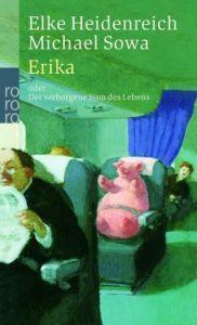 Erika oder Der verborgene Sinn des Lebens Heidenreich, Elke/Sowa, Michael 9783499235139