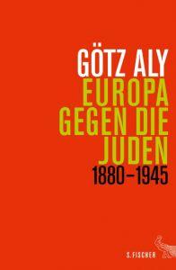 Europa gegen die Juden 1880-1945 Aly, Götz 9783100004284