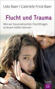 Flucht und Trauma Baer, Udo/Frick-Baer, Gabriele 9783579086415
