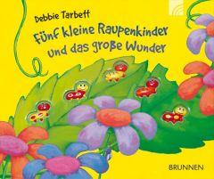 Fünf kleine Raupenkinder und das große Wunder Tarbett, Debbie 9783765569531