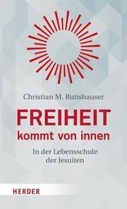 Freiheit kommt von innen Rutishauser, Christian M 9783451390913