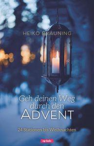 Geh deinen Weg durch den Advent Bräuning, Heiko 9783867733076
